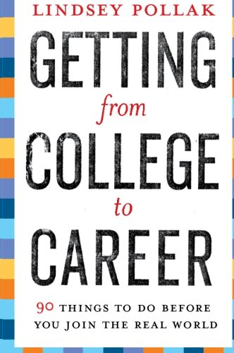 Getting From College To Career. 90 Things To Do Before You Join The Real World. Lindsey Pollack