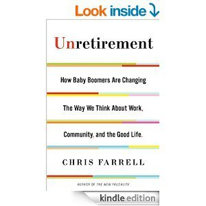 Unretirement: How Baby Boomers Are Changing The Way We Think About Work, Community, and the Good Life by Chris Farrell