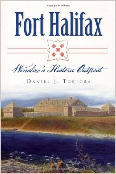 Fort Halifax: Winslow's Historic Outpost by Daniel Tortora