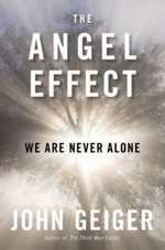 The Angel Effect: We Are Never Alone  by John Geiger