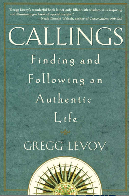 Callings: Finding and Following an Authentic Life. By Gregg Levoy